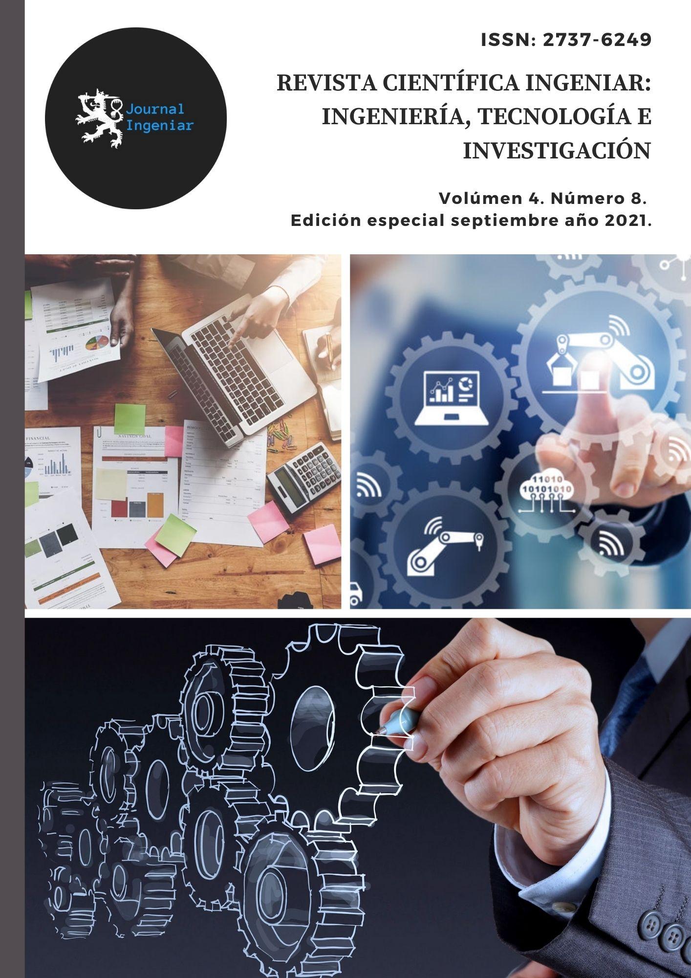 Ver Vol. 4 Núm. 8 Ed. esp. (2021): Revista Científica INGENIAR: Ingeniería, Tecnología e Investigación (Edición especial septiembre 2021)